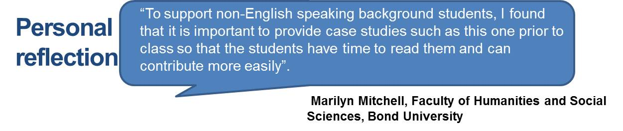 """To support non-English speaking background students, I found that it is important to provide case studies such as this one prior to class so that the students have time to read them and can contribute more easily""."